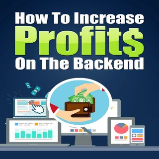 How to Increase Profits on the Backend 2