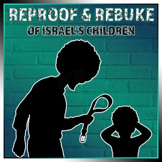 The Reproof & Rebuke of Israels' Children