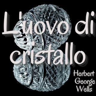 L'uovo di cristallo - Herbert George Wells