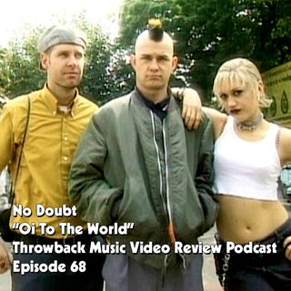 Ep. 68-Oi to the World (No Doubt)
