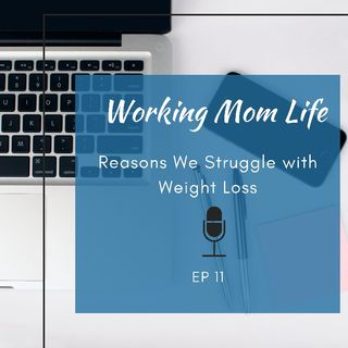 Episode 11 - Reasons We Struggle With Weight Loss
