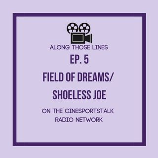 Along Those Lines: S1E5 Field of Dreams/ Shoeless Joe
