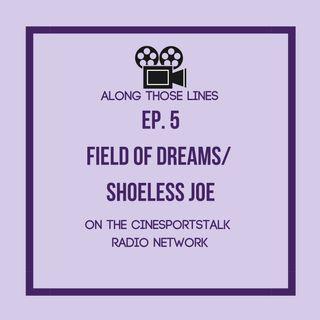 Along Those Lines: S1E5 Field of Dreams/ Shoeless Joe