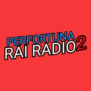 Il Podcast di Per Fortuna RaiRadio 2