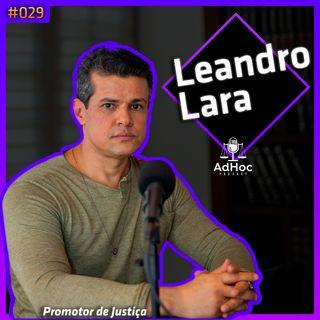 Promotor De Justiça Leandro Lara - Adhoc Podcast #029