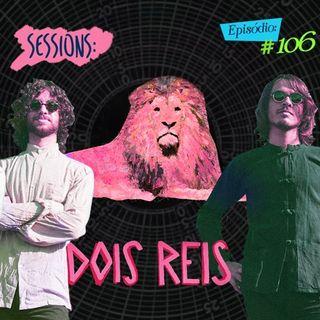 Troca o Disco #106: Sessions - Dois Reis