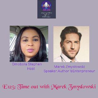 E125: Time Out With Marek Zmyslowski