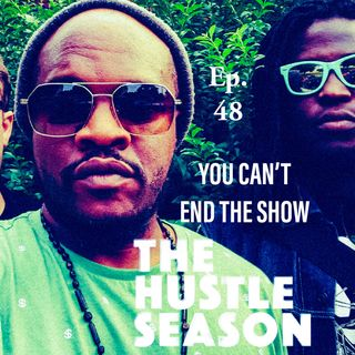 The Hustle Season 2: Ep. 48 You Can't End The Show