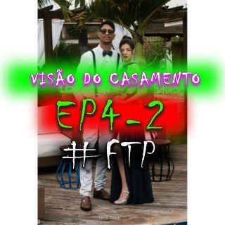 Visão Do Casamento - Ep4 - P2 / #FTP