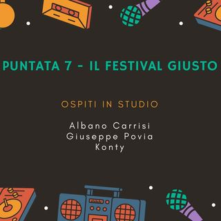 Puntata 7 - Il Festival giusto/Parte 1