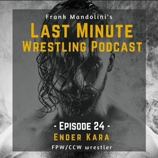 Ep. 24: Ender Kara, FPW/CCW wrestler