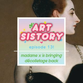 Ep 13: Madame X is Bringing Décolletage Back