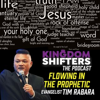 Kingdom Shifters The Podcast : Flowing in the Prophetic #2  | Evangelist Tim Rabara