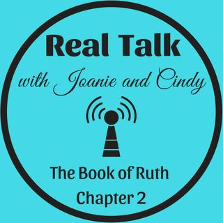 Real Talk - The Book of Ruth Chapter 2