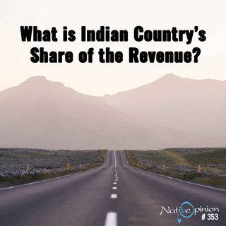 """EPISODE 353  """"What is Indian Country's Share of the Revenue?"""""""