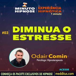 #03 | Hipnose para Diminuir o Estresse | Minuto Hipnose | Odair Comin