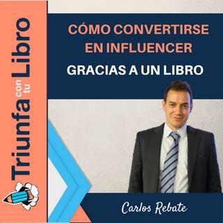 Cómo convertirse en influencer gracias a un libro. Entrevista a Carlos Rebate.