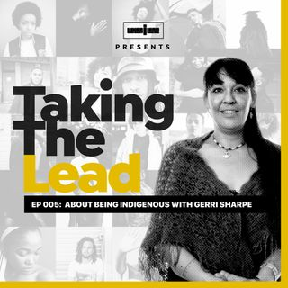 Taking The Lead 005 - About Being Indigenous With Gerri Sharpe
