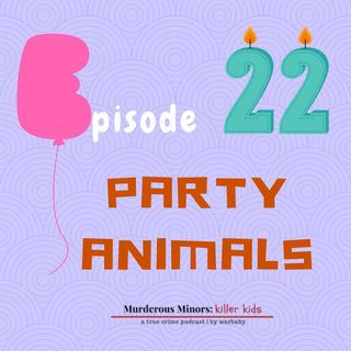 22: Party Animals (Tyler Hadley; Zachary Eggers; Crystal Howell)