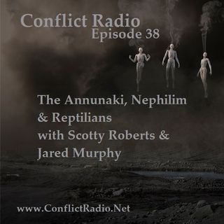 Episode 38  The Annunaki, Nephilim & Reptilians with Scotty Roberts & Jared Murphy