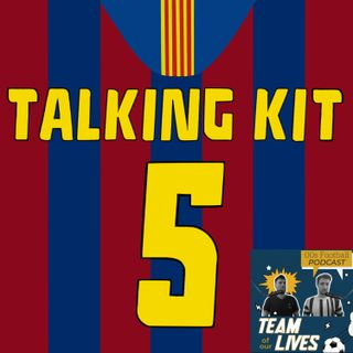 The Talking Kit Podcast: Episode 5 (feat. Team of our Lives)