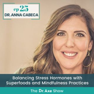 Dr. Anna Cabeca: Balancing Stress Hormones with Superfoods and Mindfulness Practices