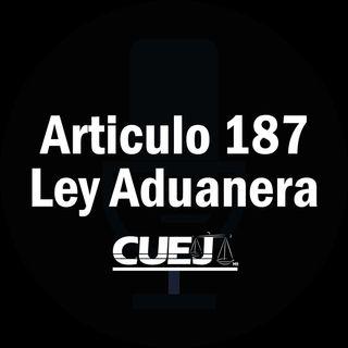 Articulo 187 Ley Aduanera México