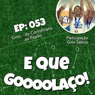 EQG - #53 - Gino - do Corinthians ao Papão PT1 - Com Gino Salerio