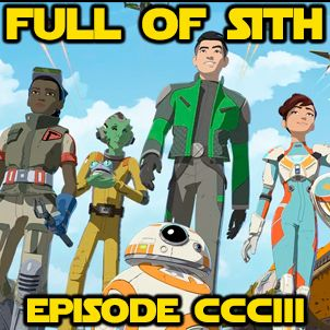 Episode CCCIII: Star Wars Resistance