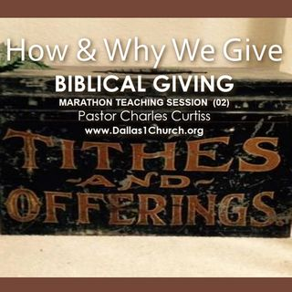 "TEACHING׃ ""How & Why We Give"" (Biblical Giving)  (Session 2)"