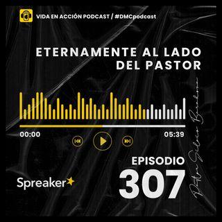 EP. 307 | Eternamente al lado del Pastor | #DMCpodcast