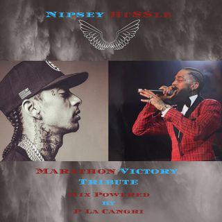 Nipsey Hussle The Marathon Victory Tribute Mix Powered by P La Cangri