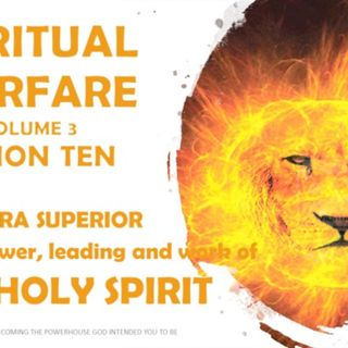 SW VOL 3 SESSION TEN 10 B THE SPIRIT OF GOD IN SPIRITUAL WARFARE