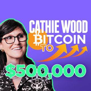 132. Cathie Wood Says Bitcoin To $500,000 | Elon Musk vs $BTC