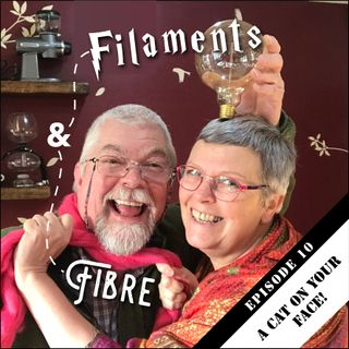 Filaments and Fibre EP10 - A Cat On Your Face!