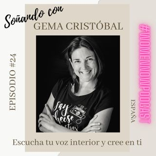 Ep. #24 Gema Cristóbal - Escucha tu voz interior y cree en ti