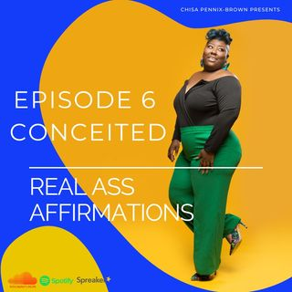 "Real Ass Affirmations ""Conceited"""