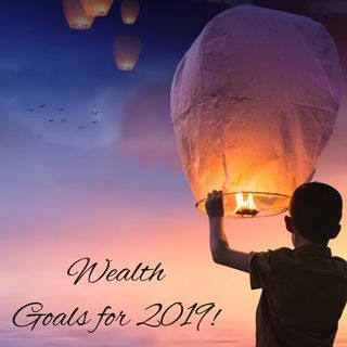Wealth: Goals for 2019!