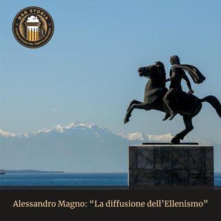 Alessandro Magno - La diffusione dell'Ellenismo
