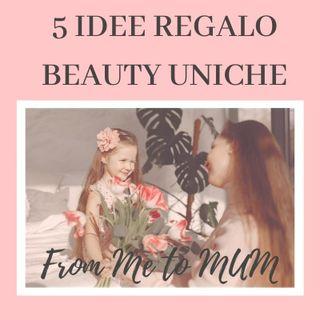 Ep. 16. 5 IDEE REGALO BEAUTY uniche per la Festa della Mamma!