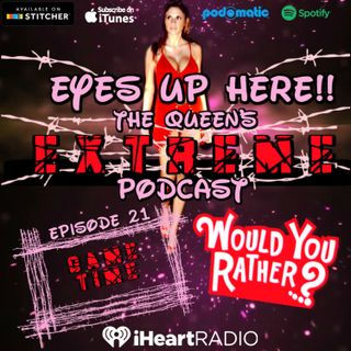 Eyes Up Here!! Episode 21: Would You Rather?
