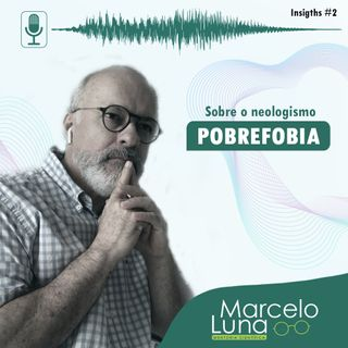 O neologismo: pobrefobia | Insights #2