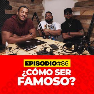 EP. 86 - Cómo ser famoso