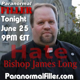 Topic: Hate! with guest Bishop James Long On Filler