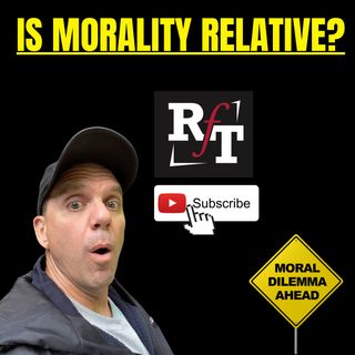 Is Morality Relative? - 5:17:21, 9.26 AM