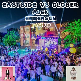 Eastside vs Closer (Alex Emmerson Mashup)