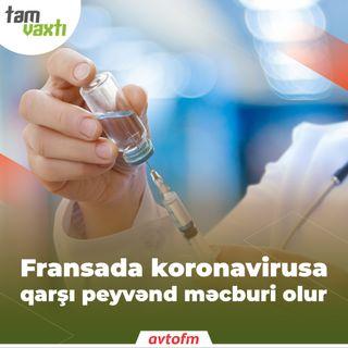 Fransada koronavirusa qarşı peyvənd məcburi olur | Tam vaxtı #66