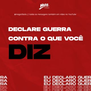 DECLARE GUERRA CONTRA O QUE VOCÊ DIZ // Gustavo Rosaneli