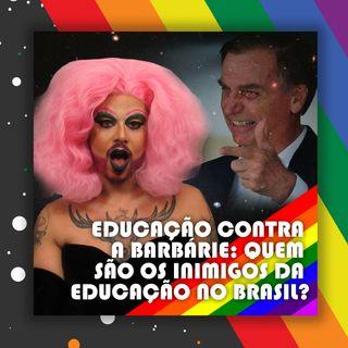 #25 Doutora Drag - Educação contra a barbárie: quem são os inimigos da educação no Brasil?