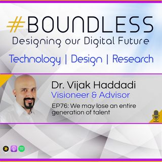 EP76: Dr. Vijak Haddadi, Visioneer & Advisor: We may lose an entire generation of talent
